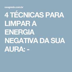 4 TÉCNICAS PARA LIMPAR A ENERGIA NEGATIVA DA SUA AURA: -