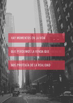 """""""Hay momentos en la #Vida que perdemos la venda que nos protegía de la #Realidad"""". #Citas #Frases @Candidman"""
