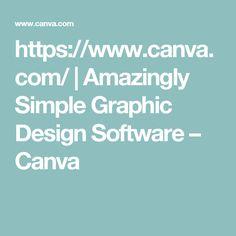 https://www.canva.com/   Amazingly Simple Graphic Design Software – Canva