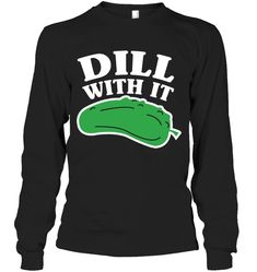 Dill With It Cool Gifts For Women Long Sleeve Gifts Fashionable Long Sleeve Sayings For Women Sassy Quotes, Funny Quotes, Sassy Sayings, Funny Memes, Jokes, Long Sleeve Outfits, Cool Gifts For Women, Weird Fashion, Sarcasm Humor