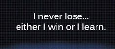 I never lose... Either I win or I learn. #quote #leadership #success