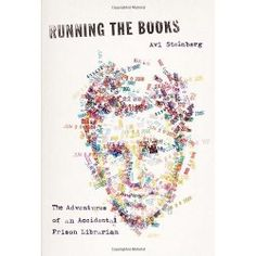 Running the Books: The Adventures of an Accidental Prison Librarian by Avi Steinberg