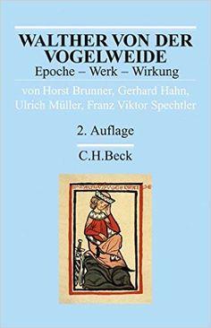 Walther von der Vogelweide : Epoche, Werk, Wirkung / von Horst Brunner ... [et al.] ; unter Mitarbeit von Sigrid Neureiter-Lackner - München : Beck, cop. 1996