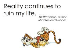 Reality continues to ruin my life - Bill Waterson