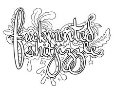 Fuckmented Shitjizzle - Coloring Page by Colorful Language © 2015.  Posted with permission, reposting permitted with attribution.  https://www.facebook.com/colorfullanguageart