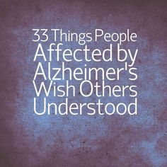 33 Things People Affected by Alzheimer's Wish Others Understood Alzheimer Care, Dementia Care, Alzheimer's And Dementia, Alzheimers Quotes, Alzheimers Awareness, Alzheimers Activities, Understanding Dementia, Brain Diseases, Verbal Abuse