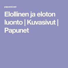 Elollinen ja eloton luonto | Kuvasivut | Papunet Science Biology, Geography, Finland, Tieto, Teaching, School, Nature, Naturaleza, Education