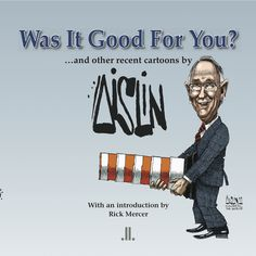 Was It Good For You? is now in print. Order your copy from your favourite bookseller.  http://www.chapters.indigo.ca/books/Was-Good-You-Some-Recent-Terry-Mosher/9780987831767-item.html?ikwid=was+it+good+for++you=Home  http://www.lindaleith.com/publishing/welcome