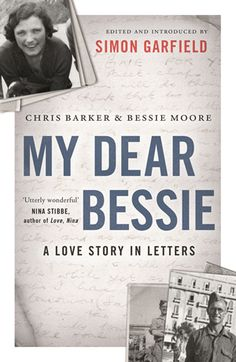 My Dear Bessie Book Cover - a WW2 love story in letters.   http://www.bbc.co.uk/programmes/b05r78dw http://www.simongarfield.com/pages/books/my_dear_bessie.htm