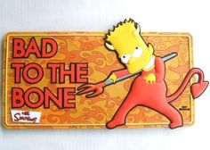 Bart Simpson Sign. Bad to the Bone by Character UK. $5.00. Very Realistic. Sign Door. Bart Simpson Sign