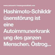 Hashimoto-Schilddrüsenstörung ist eine Autoimmunerkrankung des ganzen Menschen. Östrogendominanz, Progesteronmangel, fehlende Nährstoffe werden behandelt.