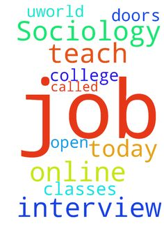 I have a job interview today to teach online Sociology - I have a job interview today to teach online Sociology classes for a college called Uworld. Please pray God will open the doors and help me get this job. Thank you Posted at: https://prayerrequest.com/t/Cez #pray #prayer #request #prayerrequest