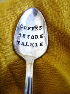 Coffee Before Talkie. I wish everyone in my house got this memo...