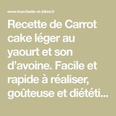 Recette de Carrot cake léger au yaourt et son d'avoine. Facile et rapide à réaliser, goûteuse et diététique. Ingrédients, préparation et recettes associées.