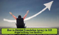How to #RussianTranslation Agency in #NCR helpful in Rising Your #Business? – #russianlanguages #translationtricks