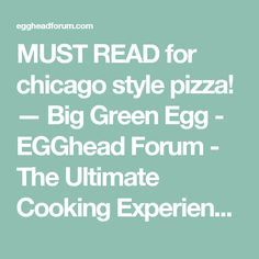 MUST READ for chicago style pizza! — Big Green Egg - EGGhead Forum - The Ultimate Cooking Experience...