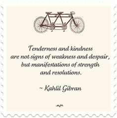 tenderness and kindness are not signs of weakness and despair, but manifestations of strength and resolutions #quote