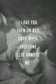 Eu te amo mesmo nos dias difíceis, quando todo mundo me irrita. ♥