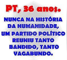 Brasil-PT-Frase-PT, 36 anos.... Nunca na história da humanidade, um partido político...