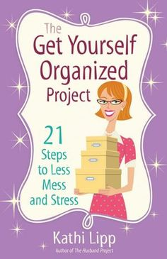 The Get Yourself Organized Project: 21 Steps to Less Mess and Stress  by Kathi Lipp