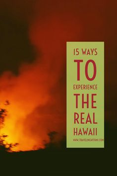 15 Ways to Experience the Real Hawaii from www.travelingwithmj.com