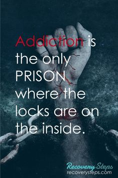 Addiction Quotes:Addiction is the only PRISON where the locks are on the inside. Follow: www.pinterest.com...