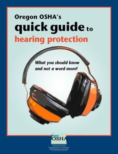 Oregon OSHA's quick guide to hearing protection : what you should know and not a word more! by the Oregon Occupational Safety and Health Division