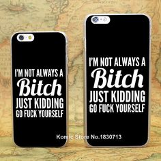 I'M NOT ALWAYS A BITCH Pattern hard transparent clear Cover Case for Apple iPhone SE 4 4s 5 5s 5c 6 6s 6 Plus 7 7Plus