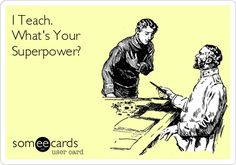 I Teach. What's Your Superpower?