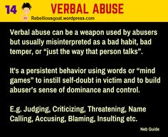 Psychology 14 - Verbal Abuse - a weapon used by abusers but usually misinterpreted as a bad habit, bad temper or just the way that person talks. @RebelliousGoat