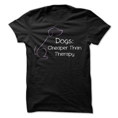 Dogs: Cheaper Than Therapy...T-Shirt or Hoodie. Click here to see --->>> https://www.sunfrog.com/Pets/Dogs-Cheaper-Than-Therapy-t-shirt-black-ladies.html?3618&PinPNs