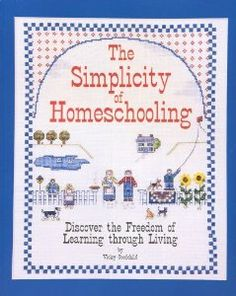 The Simplicity of Homeschooling: Discover the Freedom of Learning Through Living: Vicky Goodchild, Jack Goodchild: 9780962644818: Amazon.com: Books