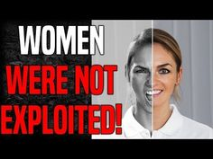 (10282) WOMEN WERE NOT EXPLOITED THROUGHOUT HISTORY! - YouTube