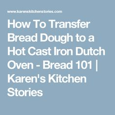 How To Transfer Bread Dough to a Hot Cast Iron Dutch Oven - Bread 101 | Karen's Kitchen Stories
