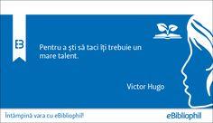 """""""Pentru a şti să taci îţi trebuie un mare talent."""" Victor Hugo"""