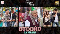 Buddhu Sa Mann - Kapoor & Sons | Sidharth | Alia | Fawad | Rishi Kapoor ...