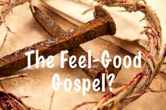 A Pastor's Thoughts: The Feel-Good Gospel? (RP1)