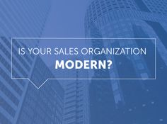 Find out how we define a modern sales organization!