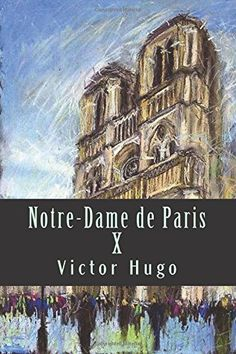 Notre-Dame de Paris X (French Edition) by Victor Hugo https://www.amazon.com/dp/1543132790/ref=cm_sw_r_pi_dp_x_GLCUyb358E3C0
