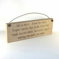 Outer Banks Country Store - Life Is Short, Break The Rules, Kiss Slowly, Love Truly... Sign Plaque, $8.99 (http://www.outerbankscountrystore.com/life-is-short-break-the-rules-kiss-slowly-love-truly-sign-plaque/)