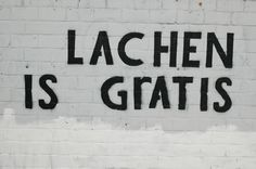 Lachen is gratis... I want this as a tattoo!