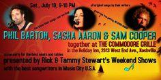 SoundOff: July 19: #NashvilleMusic PHIL BARTON, SASHA AARON, SAM COOPER Sat. night 9 PM at the Commodore Grille, Rick & Tammy Stewart Shows 9 pm