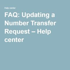 FAQ: Updating a Number Transfer Request – Help center Cellular Network, Numbers, How To Plan