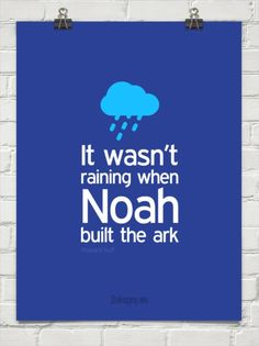 It wasn't raining when noah built the ark by Howard Ruff