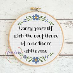 Carry Yourself With The Confidence Of A Mediocre White Man Cross Stitch PDF Pattern Diy Embroidery, Cross Stitch Embroidery, Embroidery Patterns, Cross Stitch Designs, Cross Stitch Patterns, Snitches Get Stitches, Cross Stitch Quotes, Cross Stitching, Sewing Projects