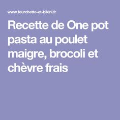 Recette de One pot pasta au poulet maigre, brocoli et chèvre frais