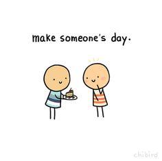 Kindness ... make someone's day!