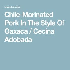 Chile-Marinated Pork In The Style Of Oaxaca / Cecina Adobada