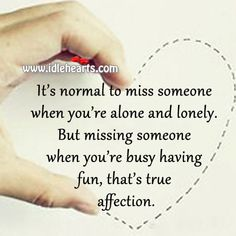 It's Normal To Miss Someone When You're Alone And Lonely.