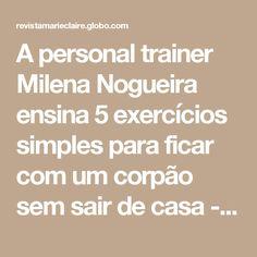 A personal trainer Milena Nogueira ensina 5 exercícios simples para ficar com um corpão sem sair de casa - Marie Claire | Lifestyle